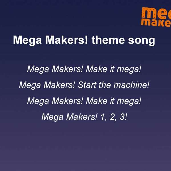 'Mega Makers!' theme song words