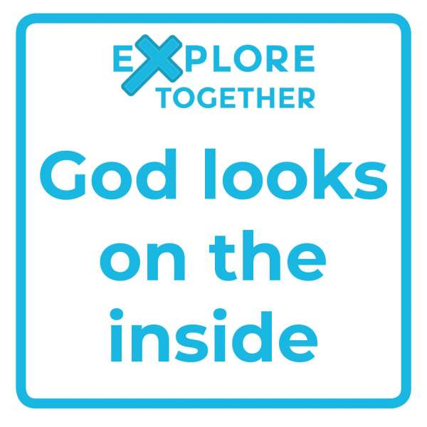 Explore Together: God looks on the inside