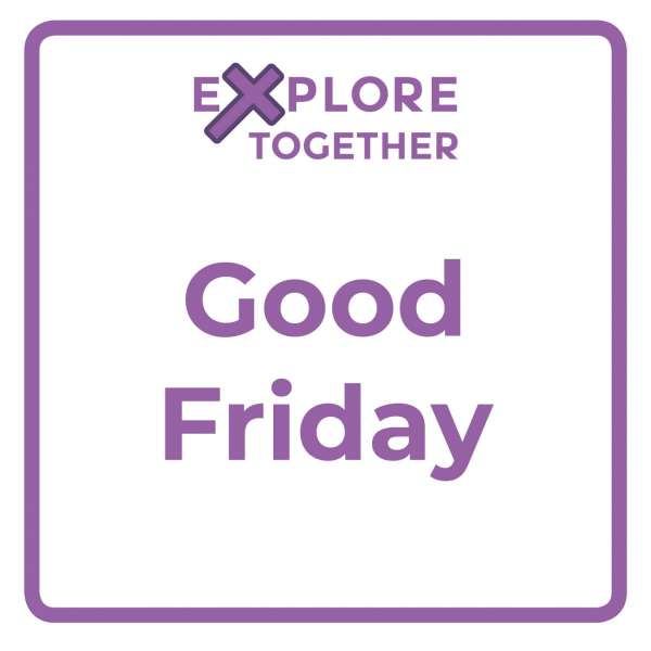 Explore Together: Good Friday
