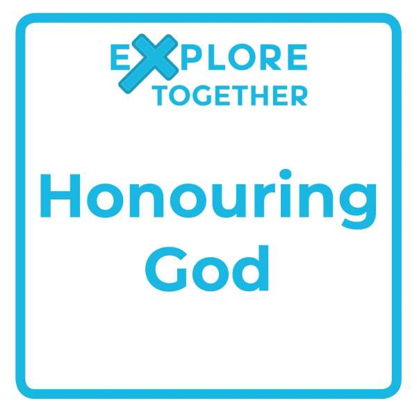 Explore Together: Honouring God