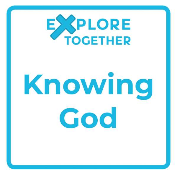Explore Together: Knowing God