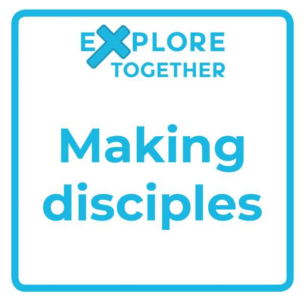 Explore Together: Making disciples