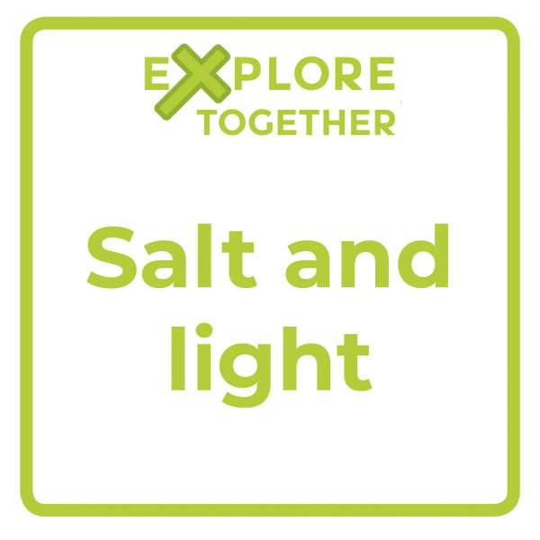 Explore Together: Salt and light