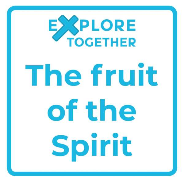Explore Together: The fruit of the Spirit