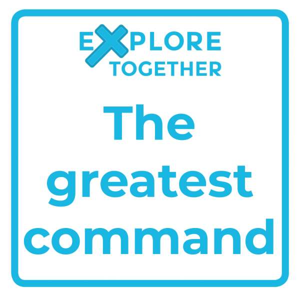 Explore Together: The greatest command