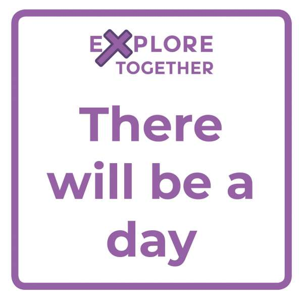 Explore Together: There will be a day
