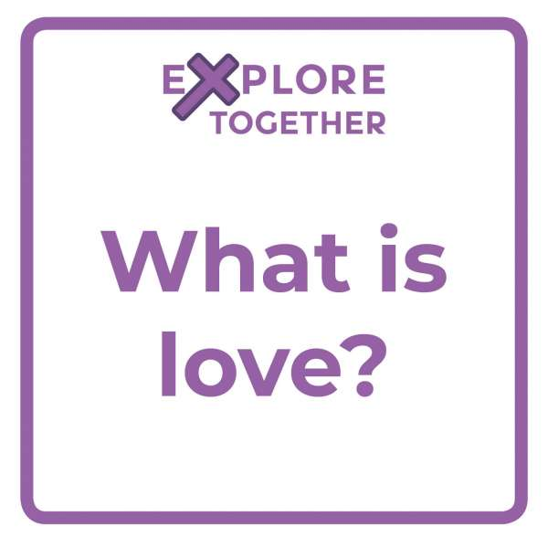 Explore Together: What is love?