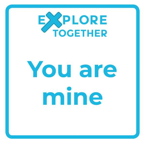 Explore Together: You are mine
