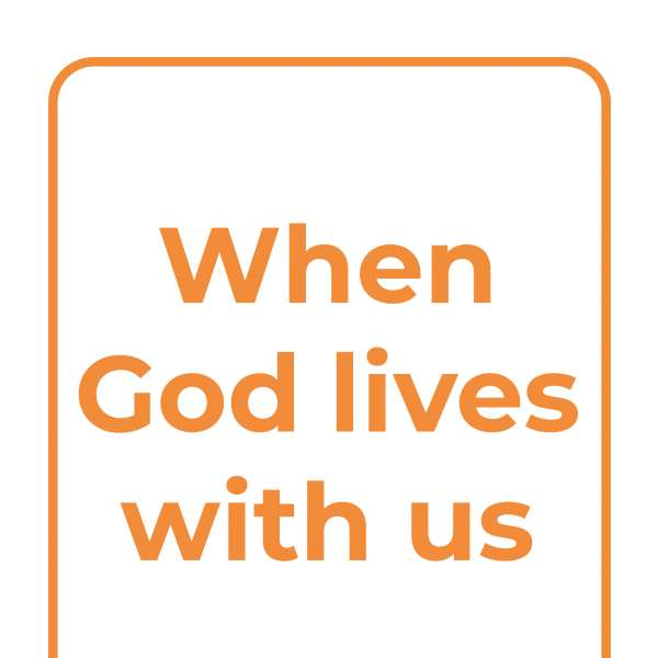 When God lives with us